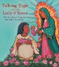 Talking Eagle and the Lady of Roses: The Story of Juan Diego and Our Lady of Guadalupe
