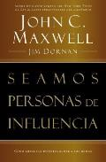 Seamos Personas de Influencia: Como Impactar Positivamente a Los Demas = Becoming a Person of Influence