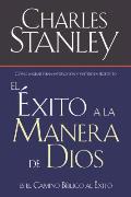 El ?xito a la Manera de Dios: El Camino B?blico a la Bendici?n = Success God's Way