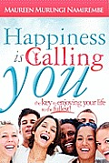 Happiness Is Calling You: The Key to Enjoying Your Life to the Fullest