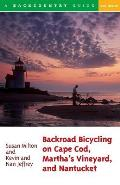 Backroad Bicycling on Cape Cod, Martha's Vineyard, and Nantucket: 25 Rides for Road and Mountain Bikes