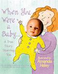 When You Were A Baby A True Story Starri