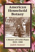 American Household Botany A History of Useful Plants 1620 1900