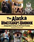 The Alaska Homesteader's Handbook: Independent Living on the Last Frontier