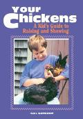 Your Chickens A Kids Guide To Raising & Showing
