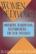 Women of Divorce: Mothers, Daughters, Stepmothers a the New Triangle
