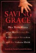 Saving Grace: The True Story of a Mother-To-Be, a Deranged Attacker and an Unborn Child