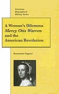Womans Dilemma Mercy Otis Warren & the American Revolution