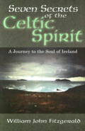 Seven Secrets Of The Celtic Spirit A Journey To The Soul of Ireland