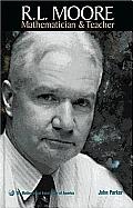 R L Moore Mathematician & Teacher