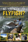 So You Want to Flyfish?: It's Not as Hard as You Think!