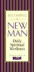 Becoming a New Man Devotional: Daily Spiritual Workouts