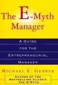 E Myth Manager Why Management Doesnt Work & What to Do About It