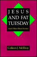Jesus & Fat Tuesday & Other Short Storie