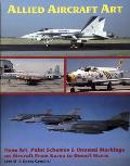 Allied Aircraft Art Nose Art, Paint Schemes and Unusual Markings on Aircraft from Korea to Desert Storm