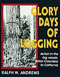 Glory Days of Logging Action in the Big Woods British Columbia to California