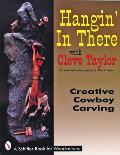 Hangin in There with Cleve Taylor Creative Cowboy Carving