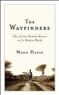 Wayfinders Why Ancient Wisdom Matters in the Modern World