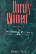 Unruly Women The Politics Of Confinement