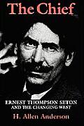 The Chief: Ernest Thompson Seton and the Changing West
