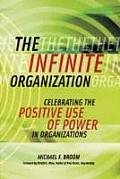 Infinite Organization Celebrating the Positive Use of Power in Organizations