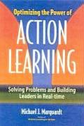 Optimizing the Power of Action Learning Solving Problems & Building Leaders in Real Time