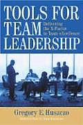 Tools for Team Leadership Delivering the X Factor in Team Excellence