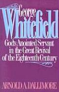 George Whitefield Gods Anointed Servant