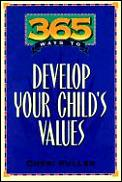 365 Ways To Develop Your Childs Values