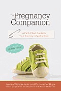Pregnancy Companion A Faith Filled Guide for Your Journey to Motherhood