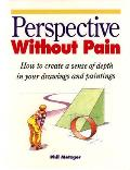 Perspective Without Pain How to Create A Sense of Depth in Your Drawings & Paintings