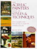 Acrylic Painters Book Of Styles & Techniques Seven Successful Artists Show You How to Master the Versatility of Acrylics