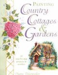 Painting Country Cottages & Gardens 10 Step by Step Projects in Acrylics