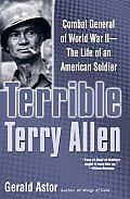 Terrible Terry Allen Combat General of World War II The Life of an American Soldier