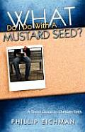 What Do I Do with a Mustard Seed?