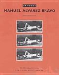 Manuel Alvarez Bravo In Focus