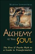 Alchemy of the Soul The Eros & Psyche Myth as a Guide to Transformation