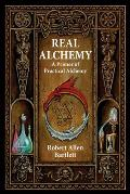 Real Alchemy A Primer of Practical Alchemy
