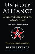 Unholy Alliance A History of Nazi Involvement with the Occult New & Expanded Edition