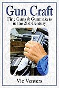 Gun Craft: Fine Guns and Gunmakers in the 21st Century