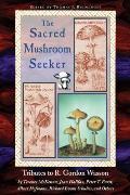 The Sacred Mushroom Seeker: Tributes to R. Gordon Wasson by Terence McKenna, Joan Halifax, Peter T. Furst, Albert Hofmann, Richard Evans Schultes,