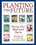 Planting the Future Saving Our Medicinal Herbs