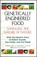 Genetically Engineered Food Changing the Nature of Nature What You Need to Know to Protect Yourself Your Family & Our Planet