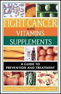 Fight Cancer with Vitamins & Supplements A Guide to Prevention & Treatment