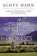 Father Who Keeps His Promises Gods Covenant Love in Scripture