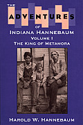 The Adventures of Indiana Hannebaum: Volume I: The King of Metamora