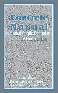 Concrete Manual: A Manual for the Control of Concrete Construction