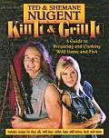 Kill It & Grill It A Guide to Preparing & Cooking Wild Game & Fish