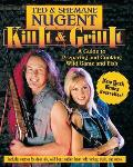Kill It & Grill It Ted & Shemane Nugents Guide to Preparing & Cooking Fish & Game