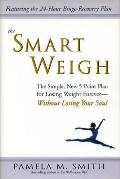 Smart Weigh The Simple 5 Point Plan to Losing Weight Permanently
